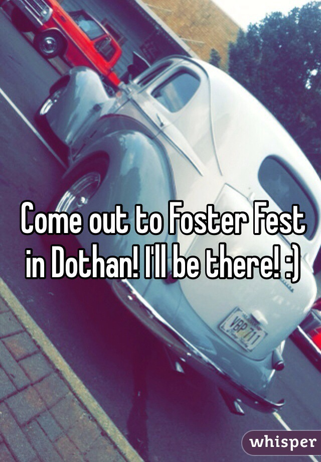 Come out to Foster Fest in Dothan! I'll be there! :)