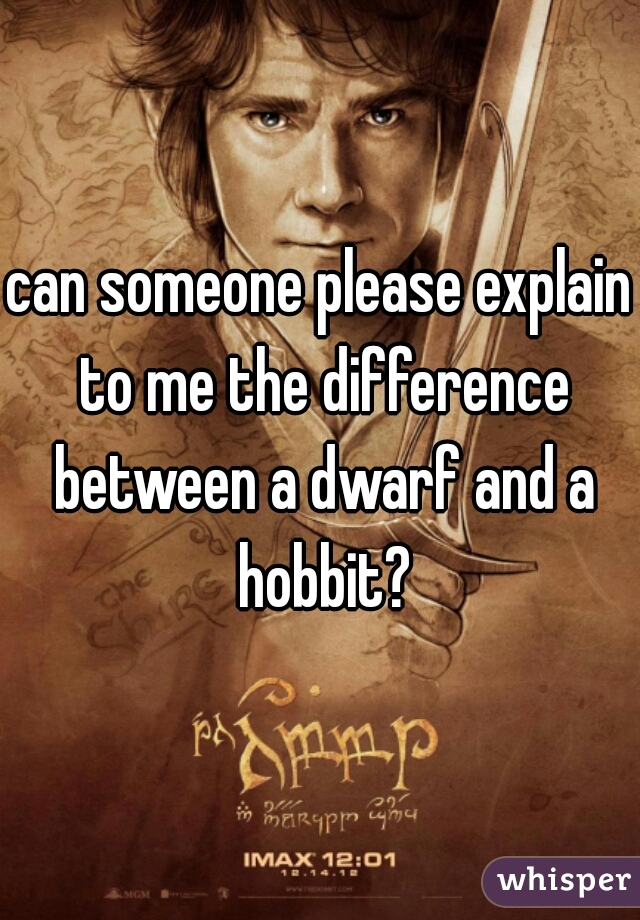 can someone please explain to me the difference between a dwarf and a hobbit?