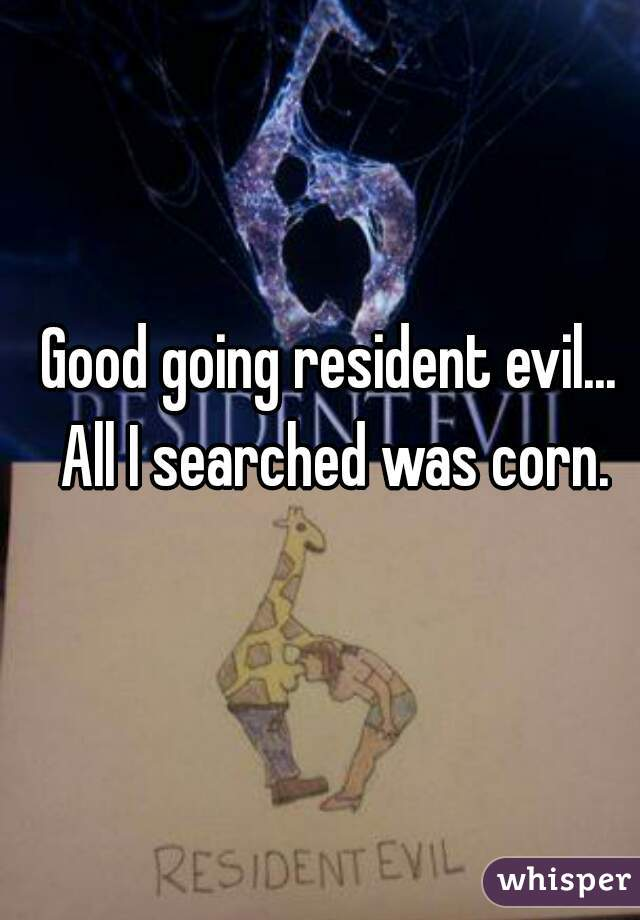 Good going resident evil... All I searched was corn.