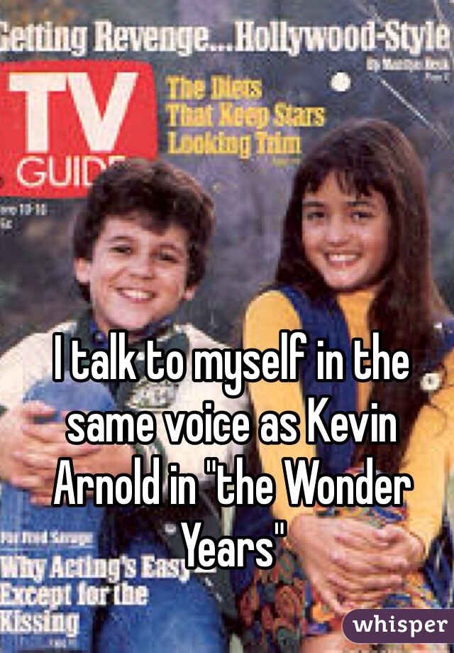 """I talk to myself in the same voice as Kevin Arnold in """"the Wonder Years"""""""