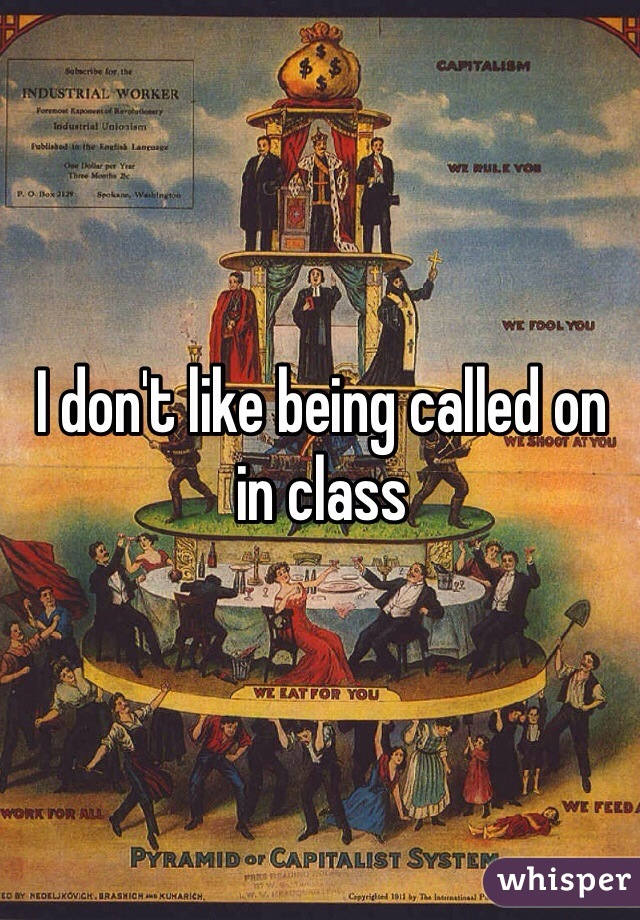 I don't like being called on in class