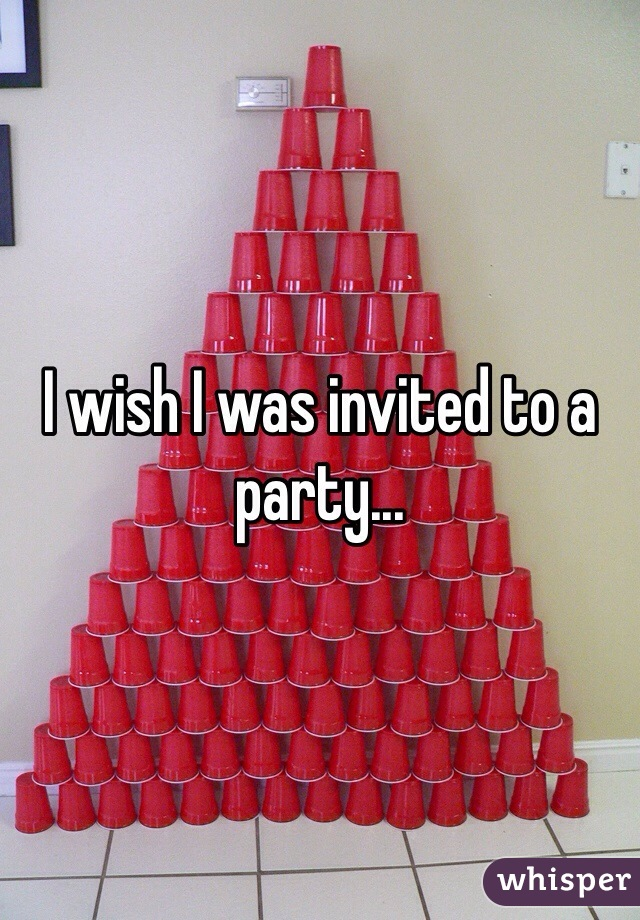 I wish I was invited to a party...