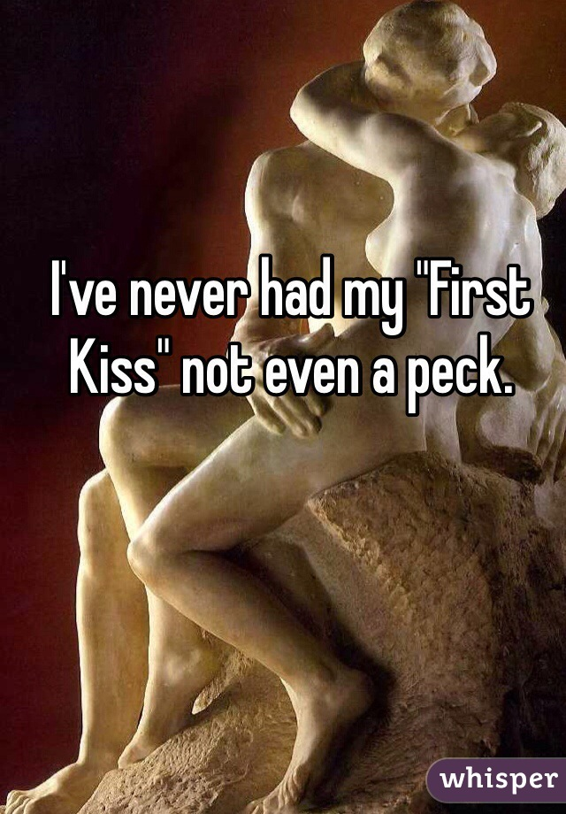"""I've never had my """"First Kiss"""" not even a peck."""