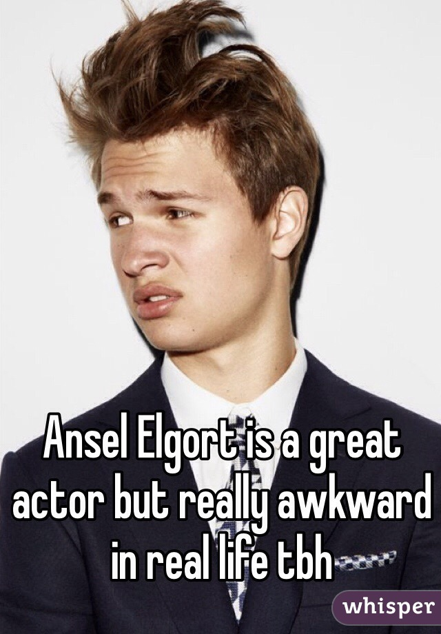Ansel Elgort is a great actor but really awkward in real life tbh