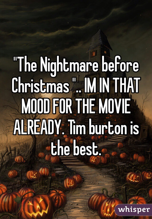 """""""The Nightmare before Christmas """".. IM IN THAT MOOD FOR THE MOVIE ALREADY. Tim burton is the best."""