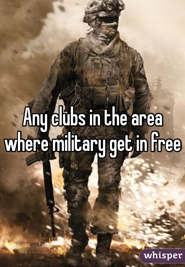 Any clubs in the area where military get in free