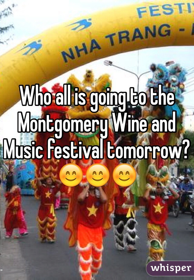 Who all is going to the Montgomery Wine and Music festival tomorrow?  😊😊😊