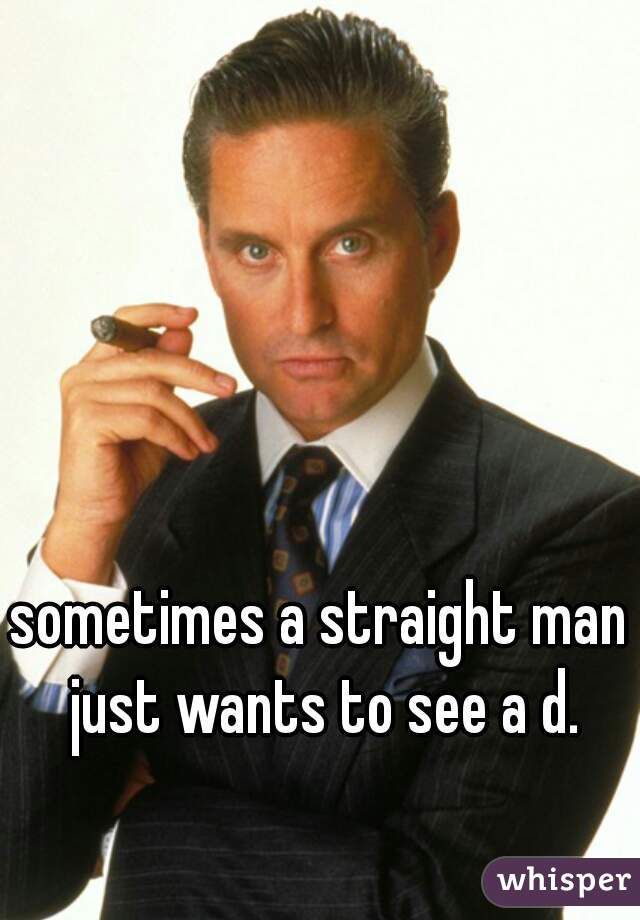 sometimes a straight man just wants to see a d.