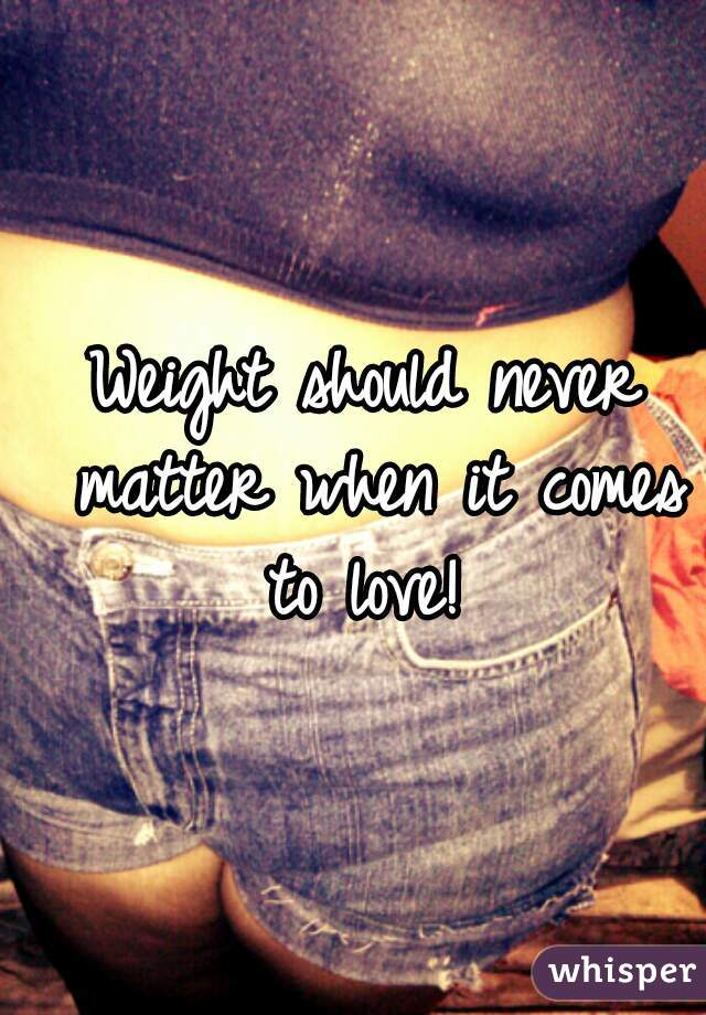 Weight should never matter when it comes to love!