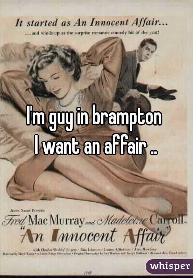 I'm guy in brampton  I want an affair ..