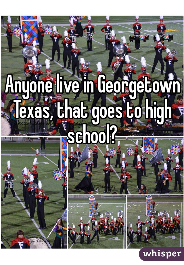 Anyone live in Georgetown Texas, that goes to high school?
