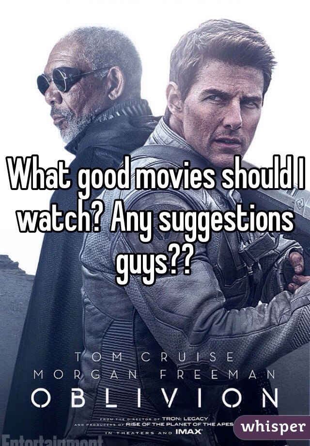 What good movies should I watch? Any suggestions guys??