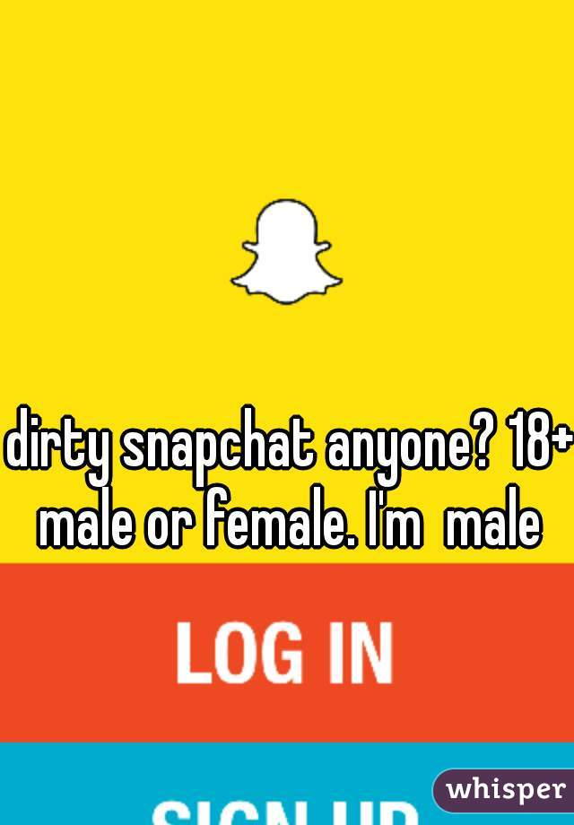 dirty snapchat anyone? 18+ male or female. I'm  male