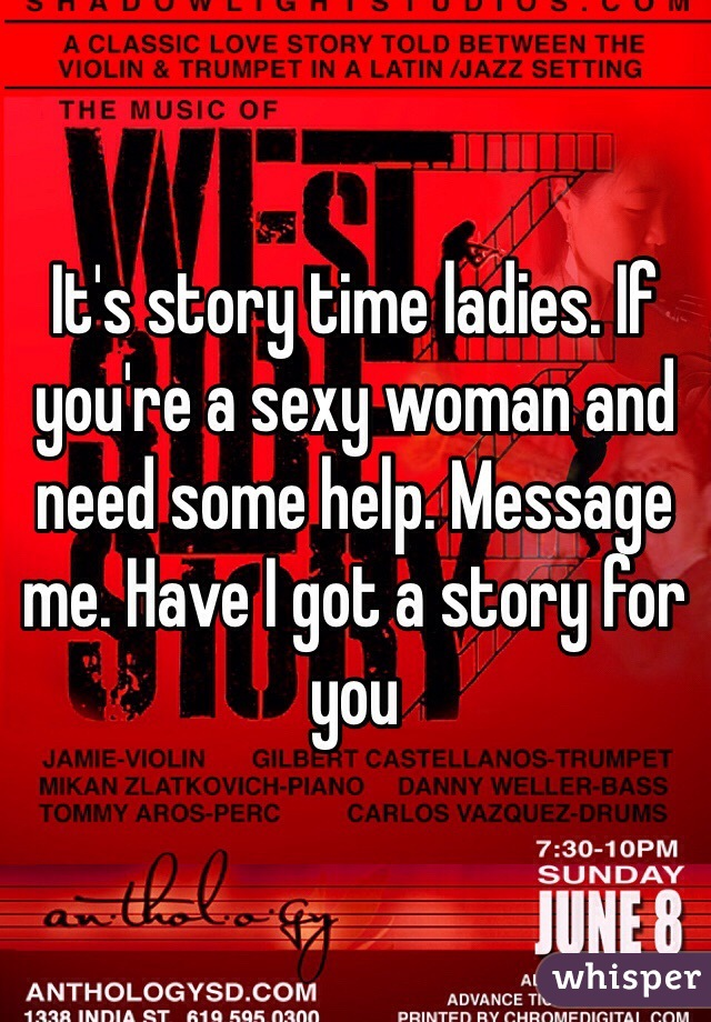 It's story time ladies. If you're a sexy woman and need some help. Message me. Have I got a story for you