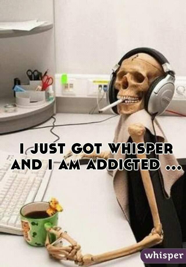 i just got whisper and i am addicted ...
