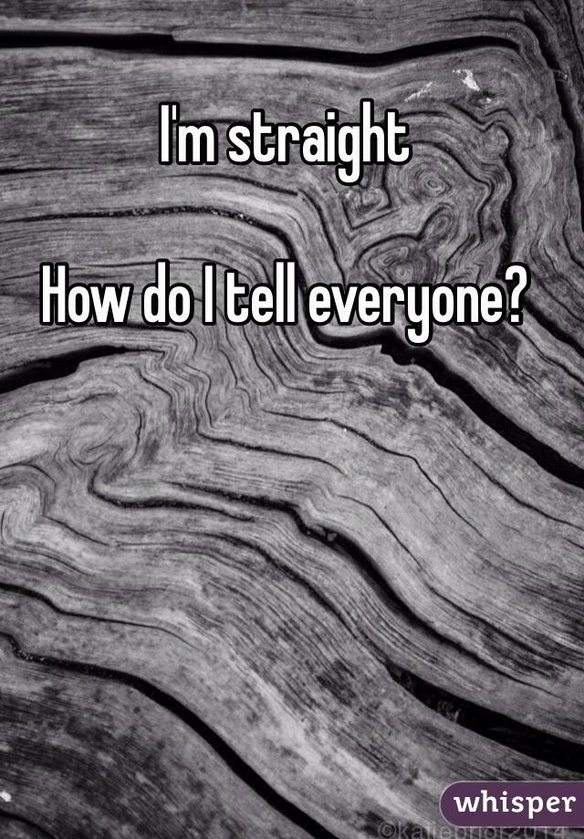I'm straight   How do I tell everyone?