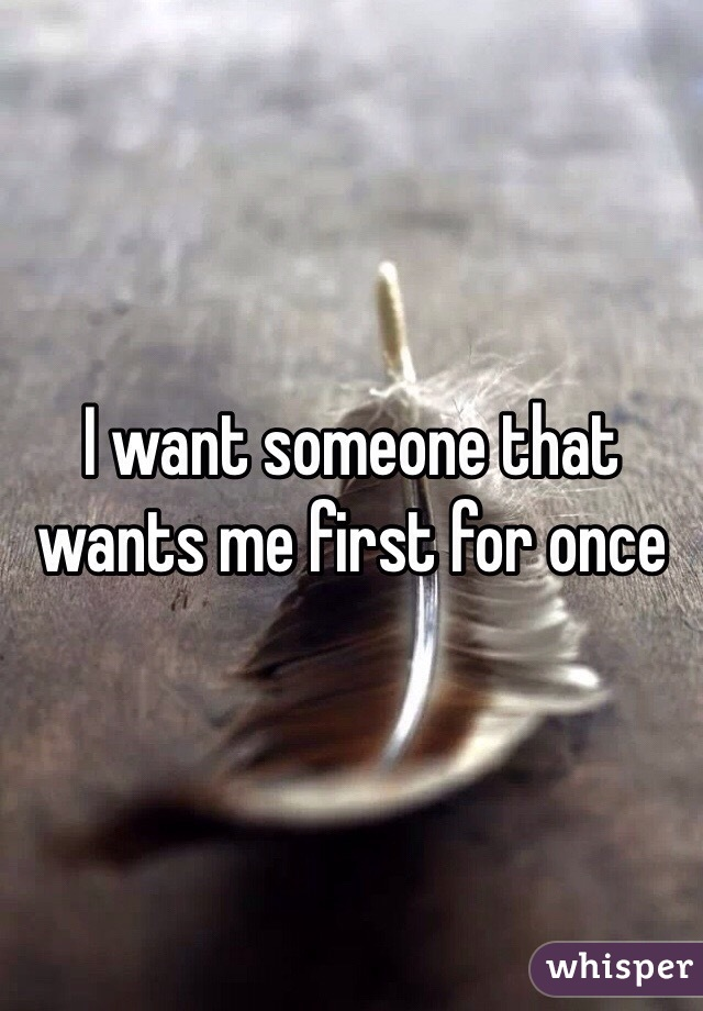 I want someone that wants me first for once