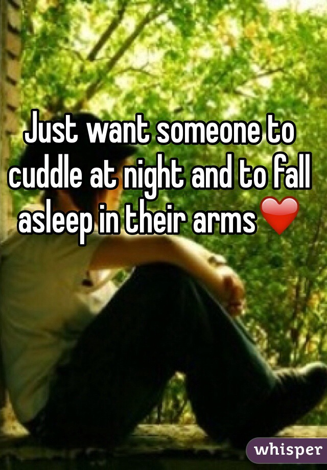 Just want someone to cuddle at night and to fall asleep in their arms❤️