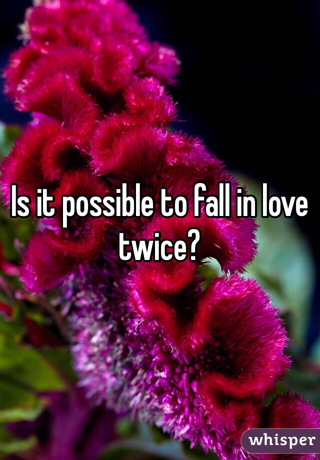 Is it possible to fall in love twice?