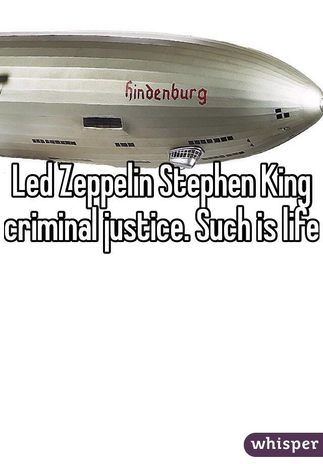 Led Zeppelin Stephen King criminal justice. Such is life