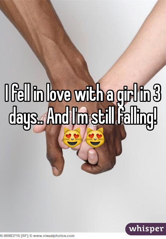 I fell in love with a girl in 3 days.. And I'm still falling! 😻😻