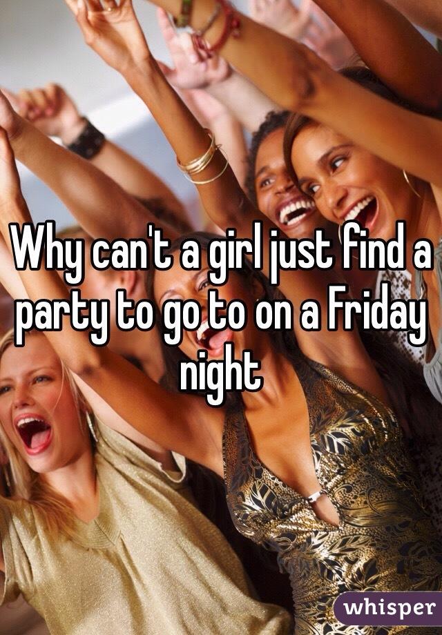 Why can't a girl just find a party to go to on a Friday night