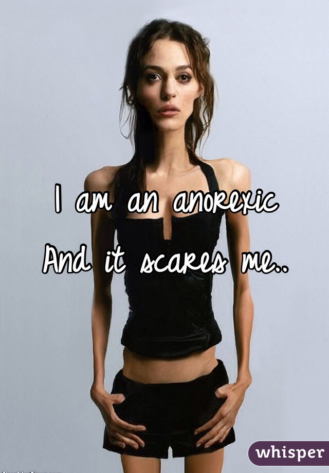 I am an anorexic  And it scares me..