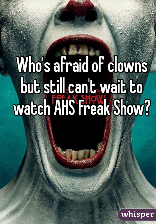 Who's afraid of clowns but still can't wait to watch AHS Freak Show?