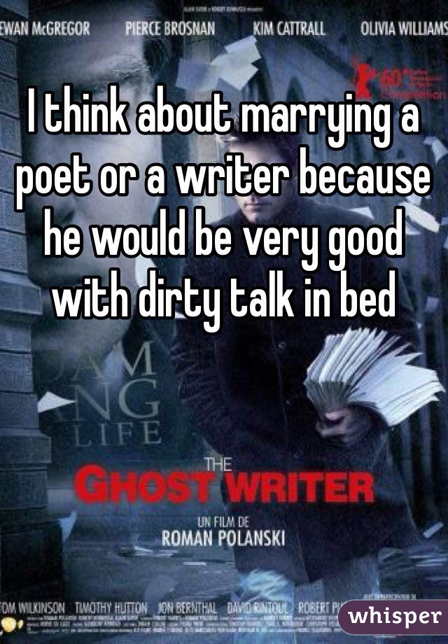 I think about marrying a poet or a writer because he would be very good with dirty talk in bed