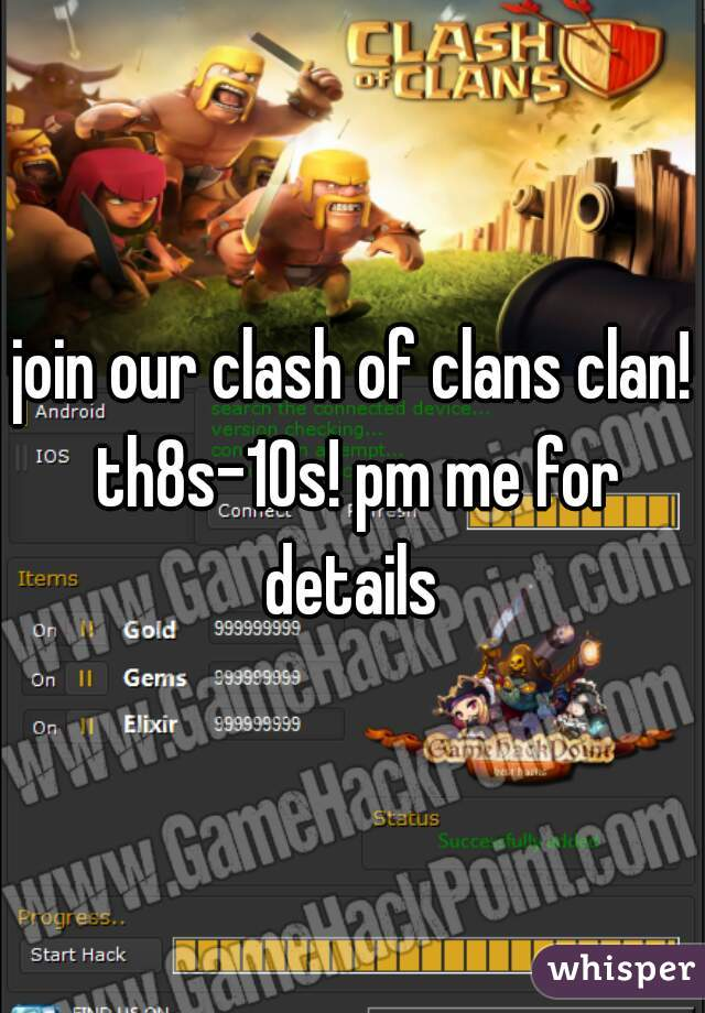 join our clash of clans clan! th8s-10s! pm me for details
