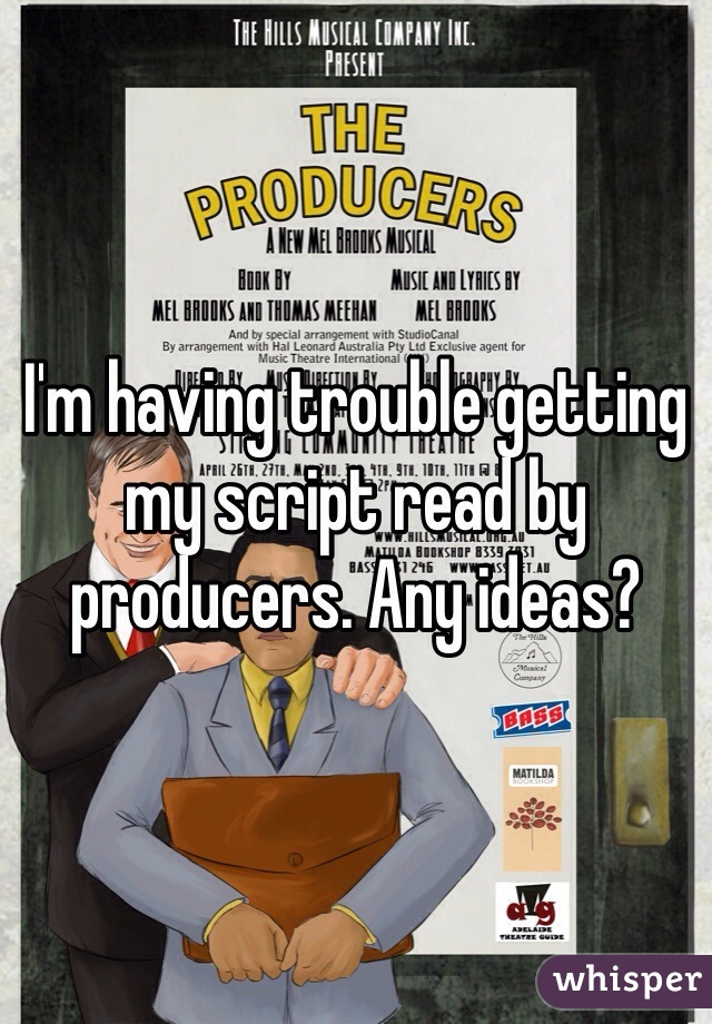I'm having trouble getting my script read by producers. Any ideas?