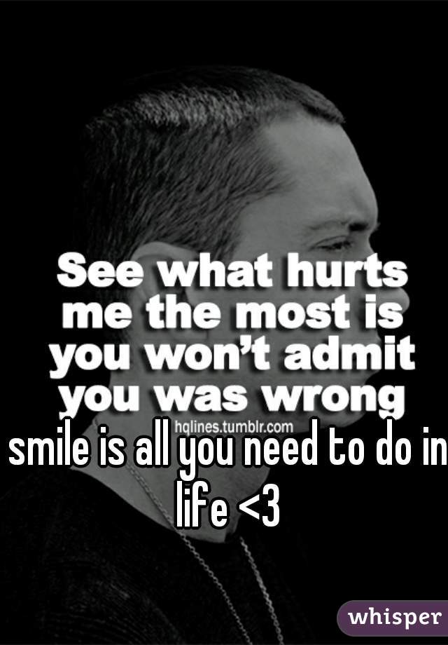 smile is all you need to do in life <3
