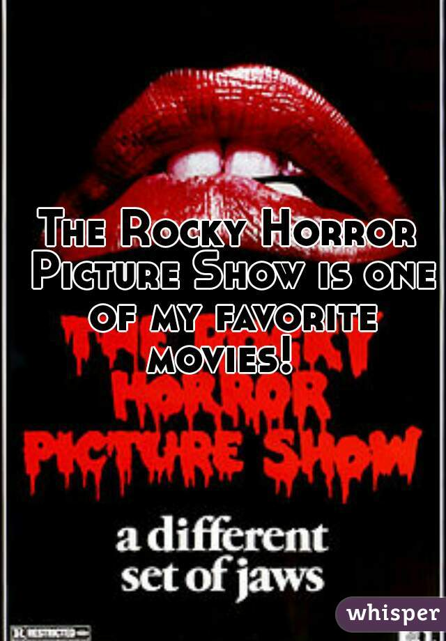 The Rocky Horror Picture Show is one of my favorite movies!