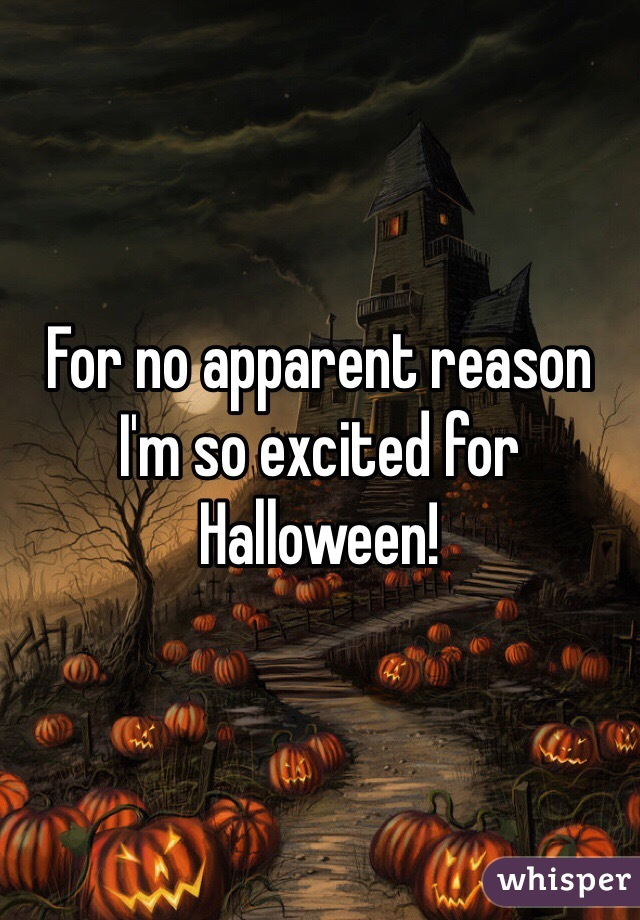 For no apparent reason I'm so excited for Halloween!