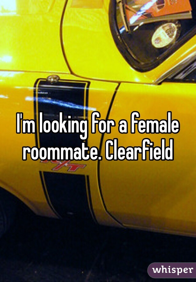 I'm looking for a female roommate. Clearfield