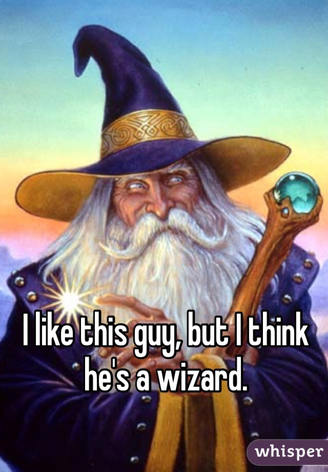 I like this guy, but I think he's a wizard.