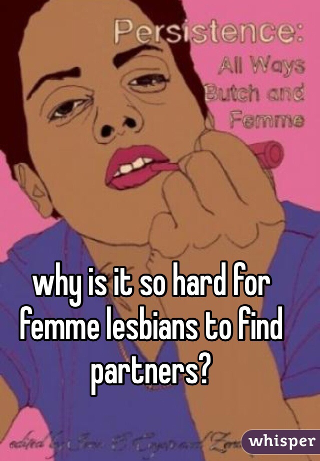 why is it so hard for femme lesbians to find partners?
