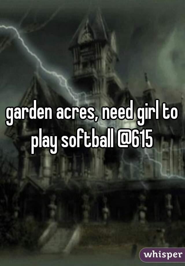 garden acres, need girl to play softball @615