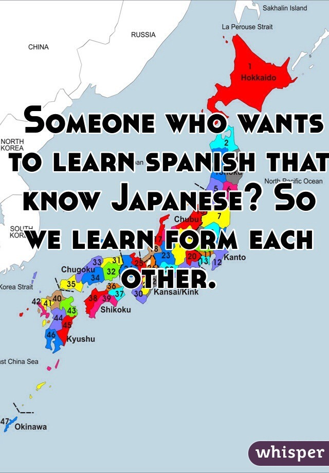 Someone who wants to learn spanish that know Japanese? So we learn form each other.