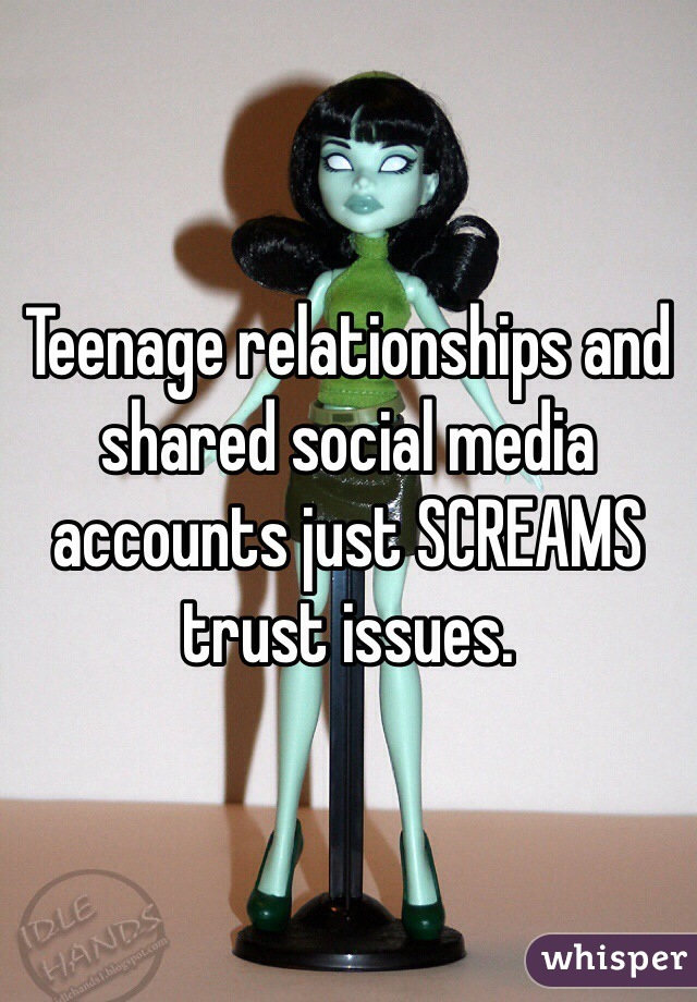 Teenage relationships and shared social media accounts just SCREAMS trust issues.