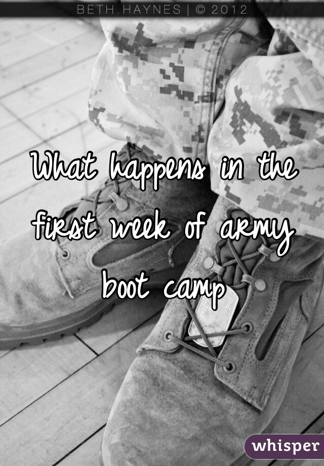 What happens in the first week of army boot camp