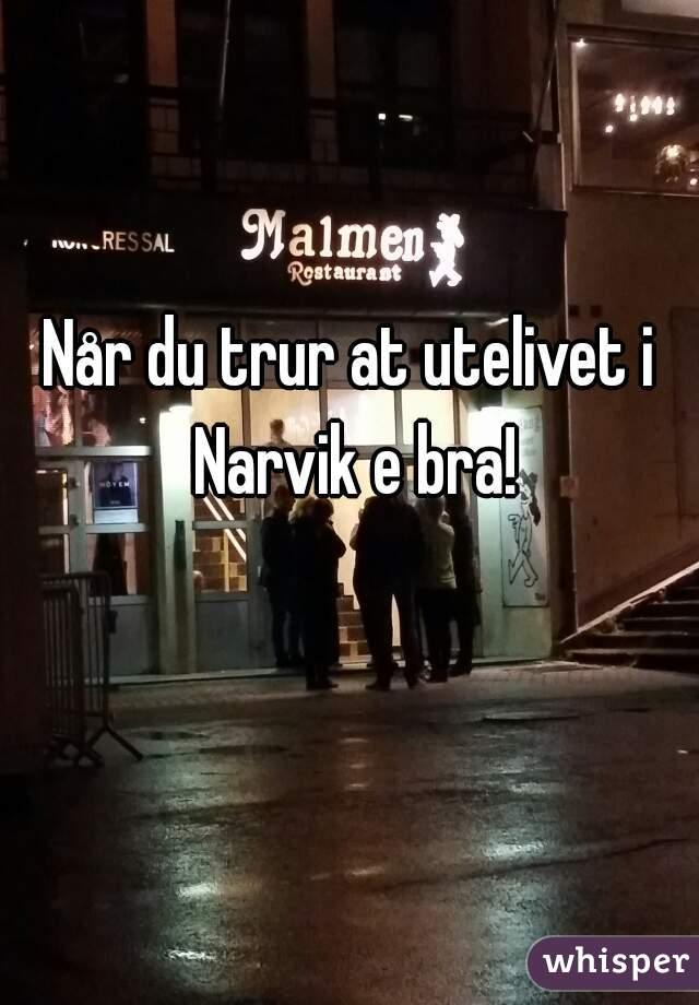 Når du trur at utelivet i Narvik e bra!
