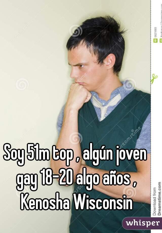 Soy 51m top , algún joven gay 18-20 algo años , Kenosha Wisconsin
