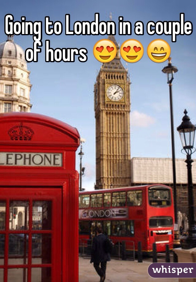 Going to London in a couple of hours 😍😍😄