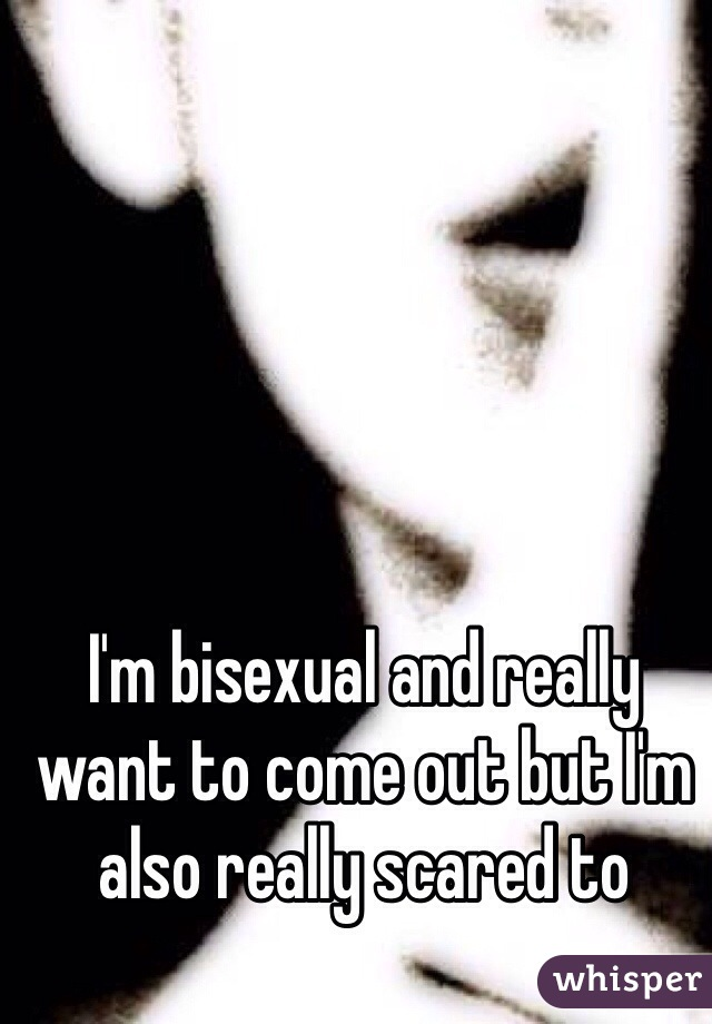 I'm bisexual and really want to come out but I'm also really scared to