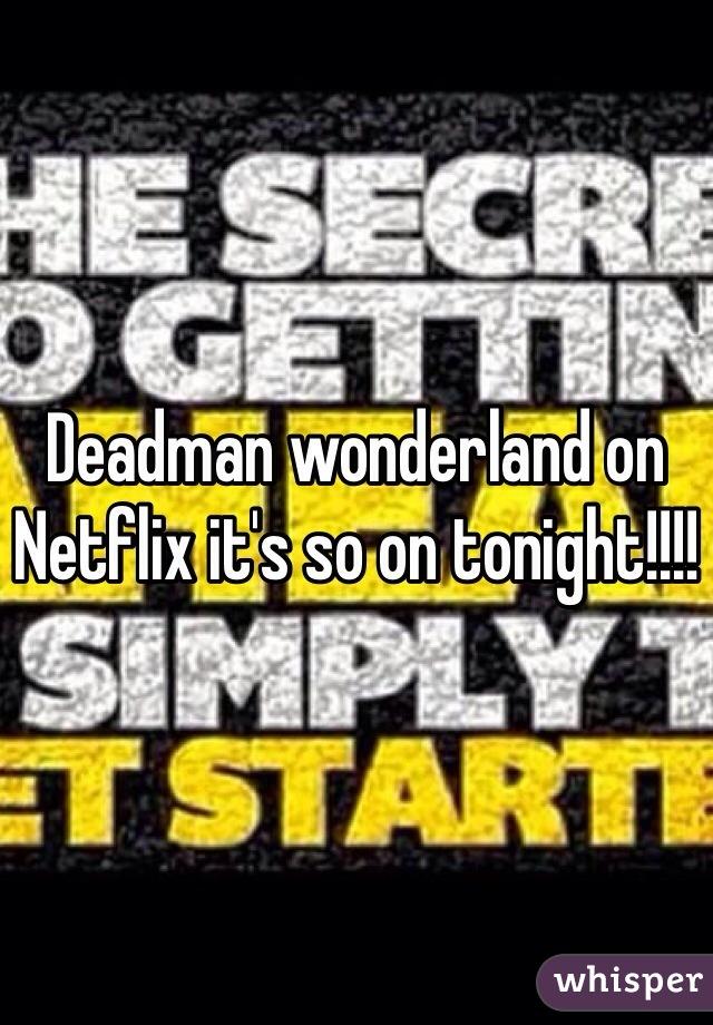 Deadman wonderland on Netflix it's so on tonight!!!!