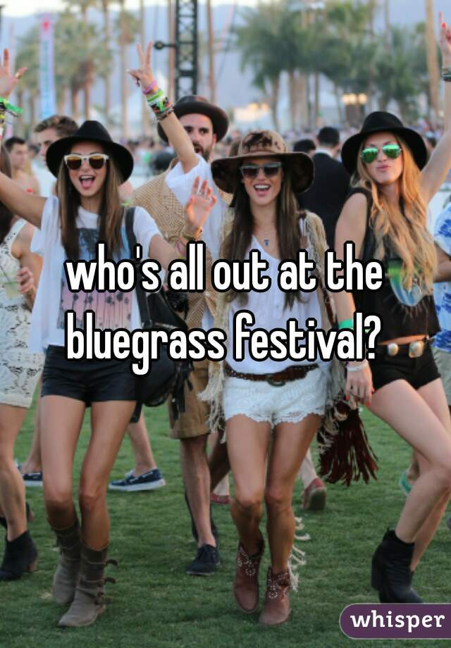 who's all out at the bluegrass festival?