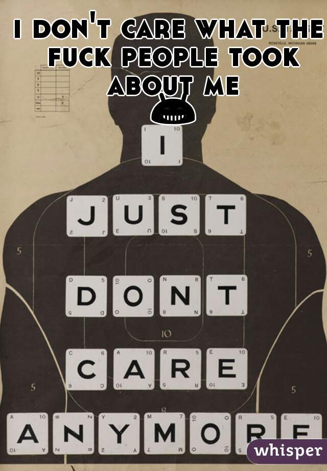i don't care what the fuck people took about me 😁👊