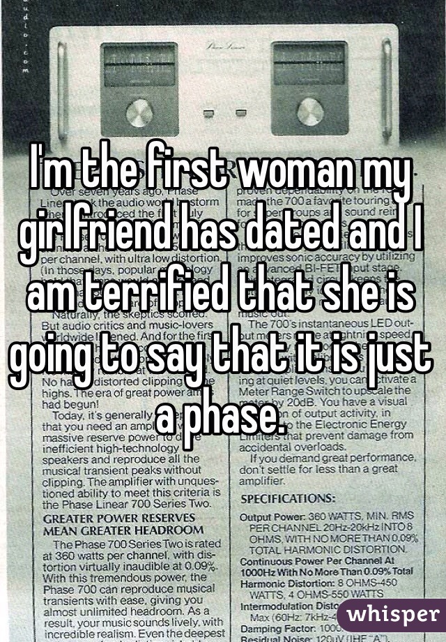 I'm the first woman my girlfriend has dated and I am terrified that she is going to say that it is just a phase.