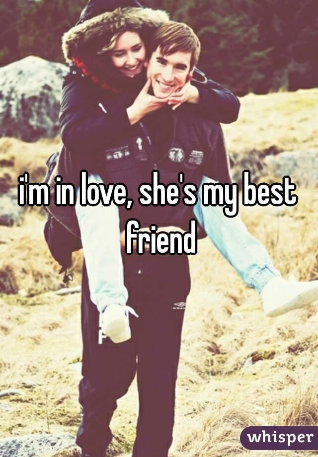 i'm in love, she's my best friend
